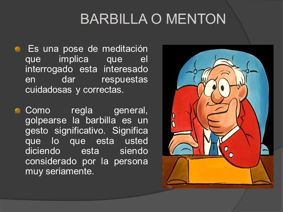 BARBILLA O MENTON Es una pose de meditación que implica que el interrogado esta interesado en dar respuestas cuidadosas y correctas. Como regla genera