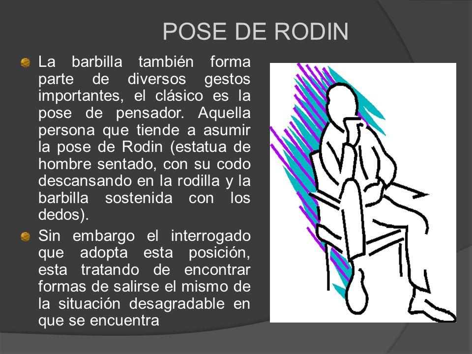 POSE DE RODIN La barbilla también forma parte de diversos gestos importantes, el clásico es la pose de pensador. Aquella persona que tiende a asumir l