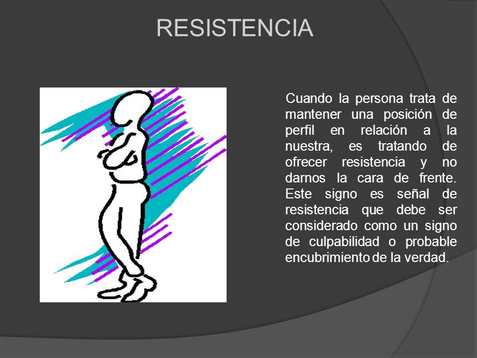 RESISTENCIA Cuando la persona trata de mantener una posición de perfil en relación a la nuestra, es tratando de ofrecer resistencia y no darnos la car