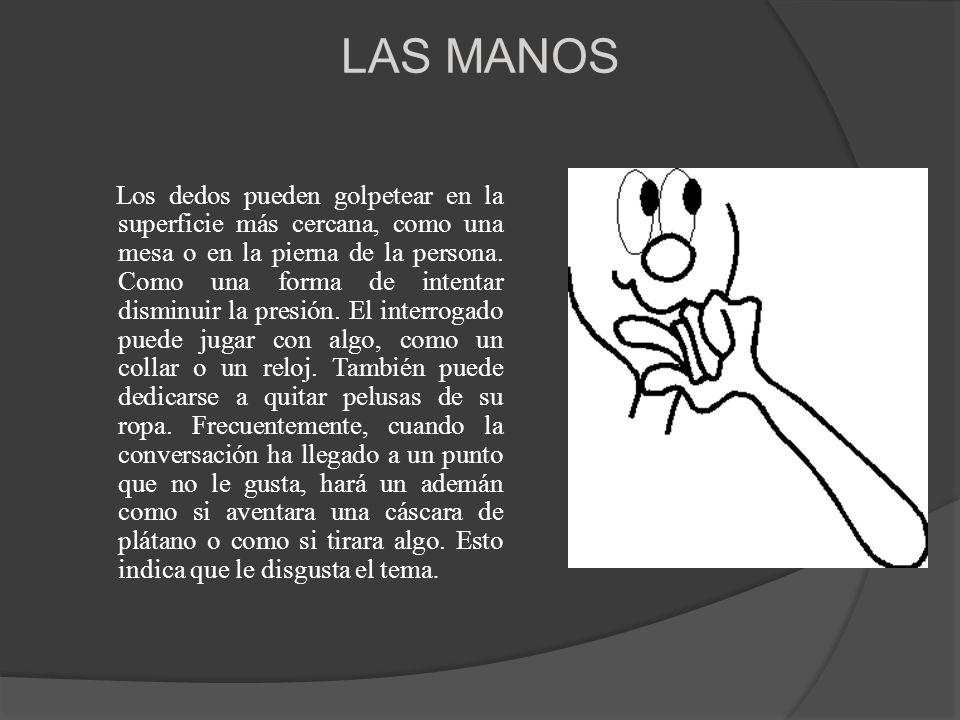 LAS MANOS Los dedos pueden golpetear en la superficie más cercana, como una mesa o en la pierna de la persona. Como una forma de intentar disminuir la