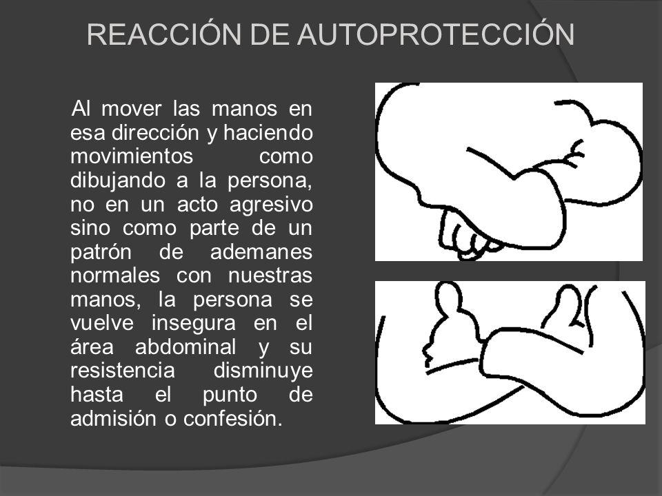 REACCIÓN DE AUTOPROTECCIÓN Al mover las manos en esa dirección y haciendo movimientos como dibujando a la persona, no en un acto agresivo sino como pa