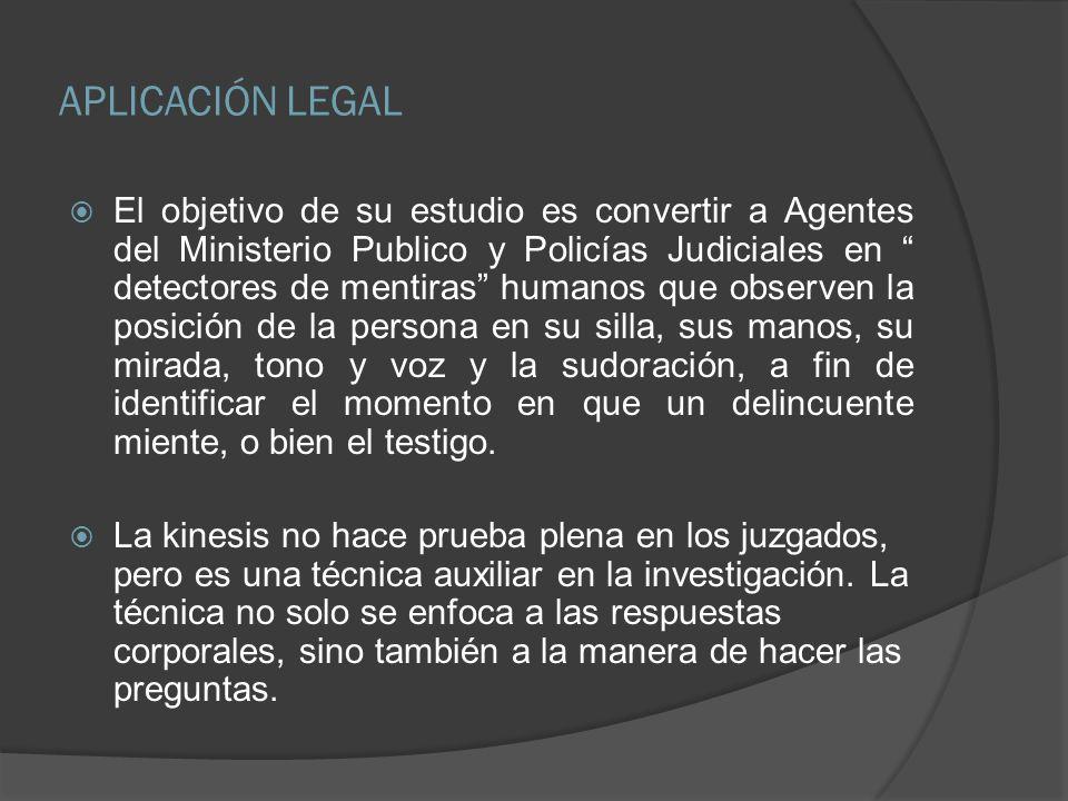 APLICACIÓN LEGAL El objetivo de su estudio es convertir a Agentes del Ministerio Publico y Policías Judiciales en detectores de mentiras humanos que o