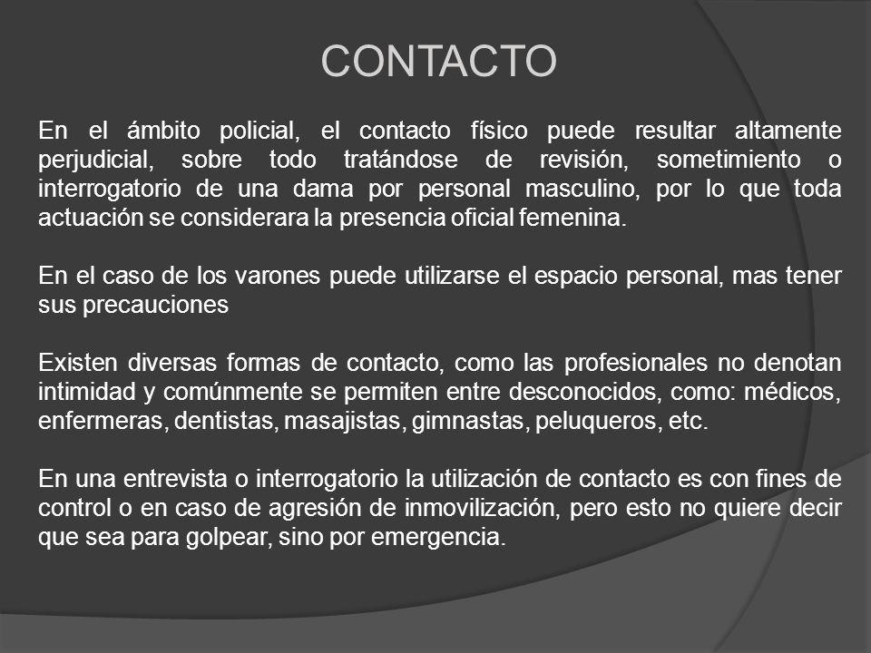 CONTACTO En el ámbito policial, el contacto físico puede resultar altamente perjudicial, sobre todo tratándose de revisión, sometimiento o interrogato
