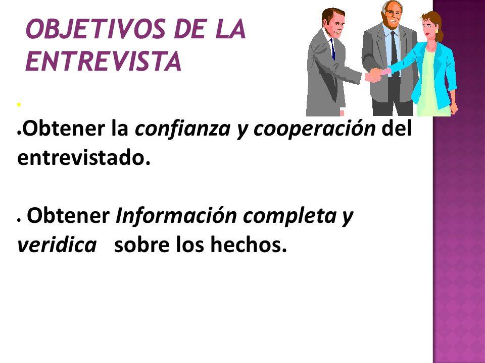Obtener la confianza y cooperación del entrevistado. Obtener Información completa y veridica sobre los hechos.