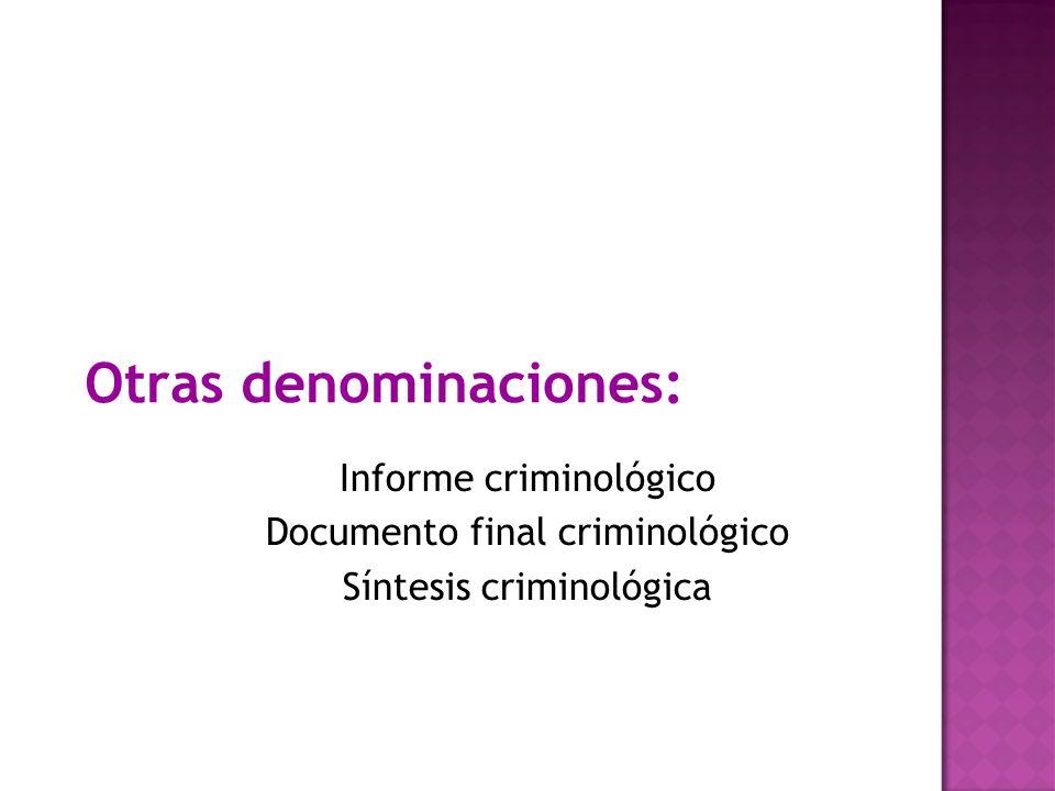 Otras denominaciones: Informe criminológico Documento final criminológico Síntesis criminológica