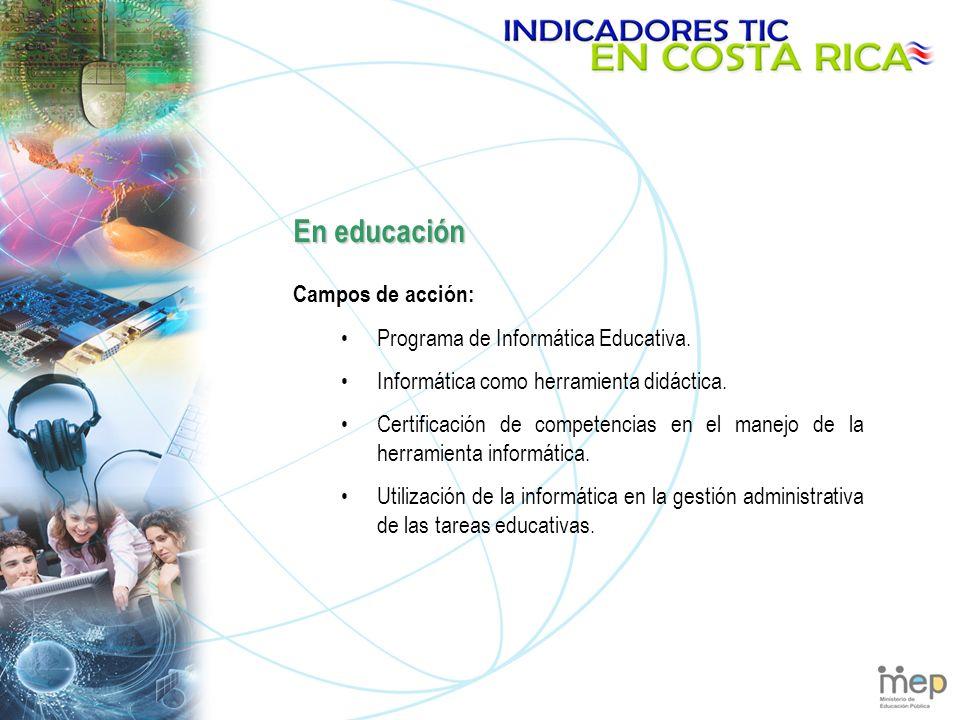 En educación Campos de acción: Programa de Informática Educativa.