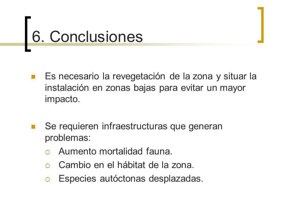 6. Conclusiones Es necesario la revegetación de la zona y situar la instalación en zonas bajas para evitar un mayor impacto. Se requieren infraestruct