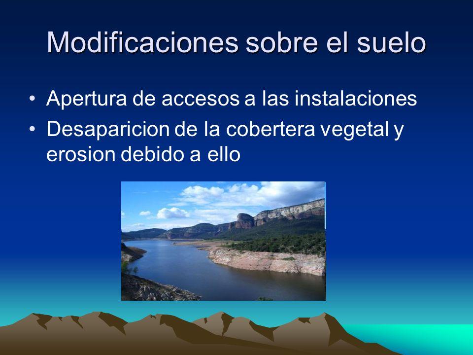 Modificaciones sobre el suelo Apertura de accesos a las instalaciones Desaparicion de la cobertera vegetal y erosion debido a ello