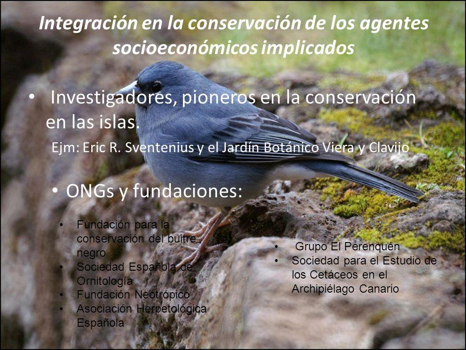 Integración en la conservación de los agentes socioeconómicos implicados Investigadores, pioneros en la conservación en las islas. Ejm: Eric R. Svente