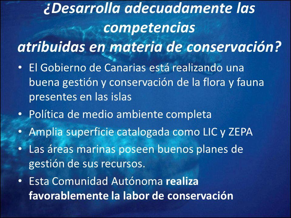 . ¿Desarrolla adecuadamente las competencias atribuidas en materia de conservación? El Gobierno de Canarias está realizando una buena gestión y conser