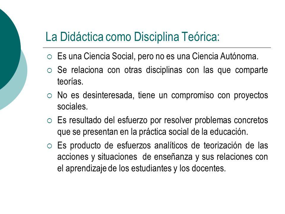 La Didáctica como Disciplina Teórica: Es una Ciencia Social, pero no es una Ciencia Autónoma. Se relaciona con otras disciplinas con las que comparte