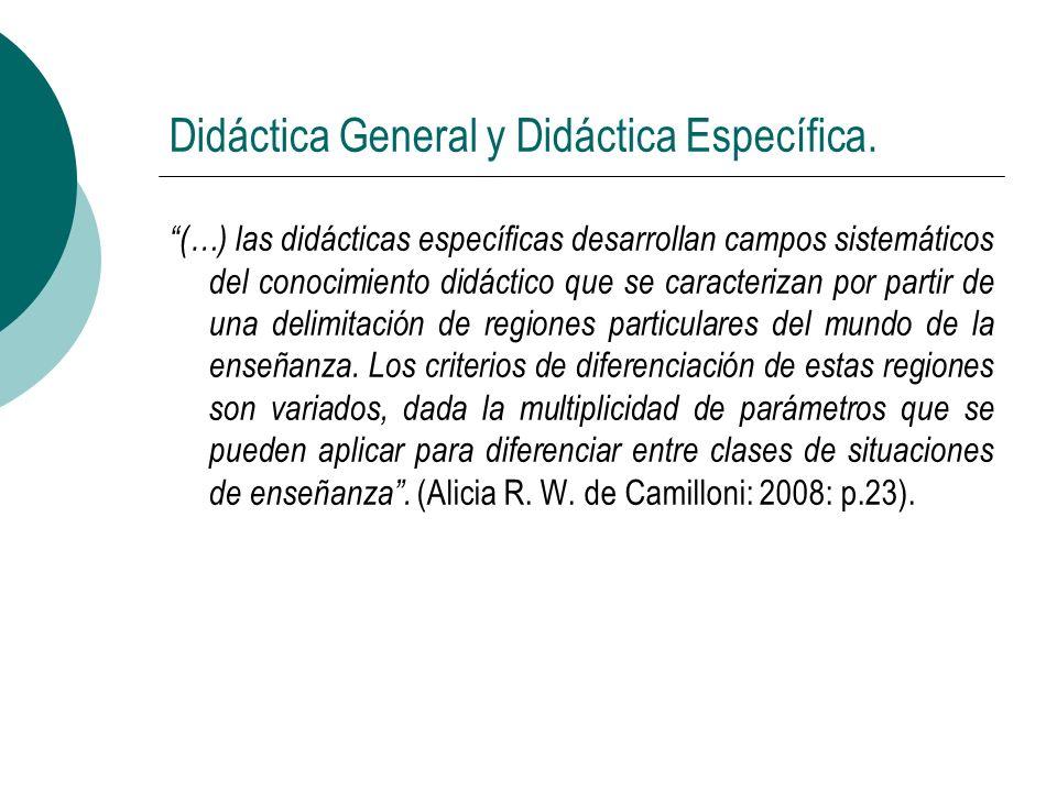 Didáctica General y Didáctica Específica. (…) las didácticas específicas desarrollan campos sistemáticos del conocimiento didáctico que se caracteriza