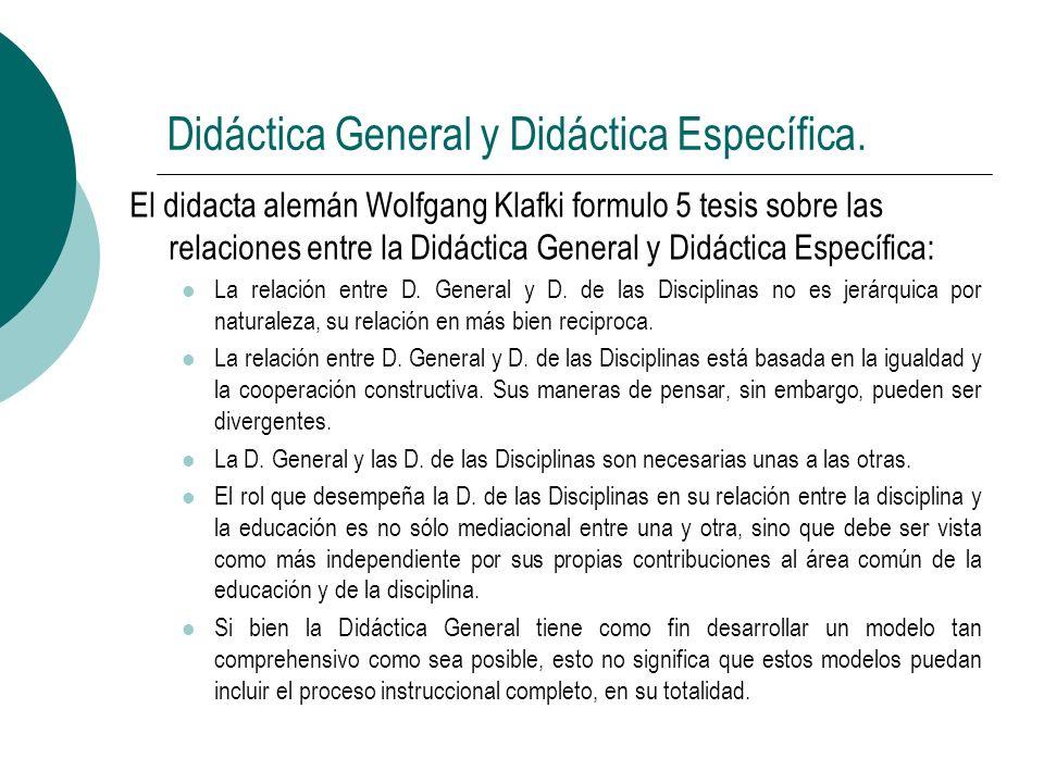 Didáctica General y Didáctica Específica. El didacta alemán Wolfgang Klafki formulo 5 tesis sobre las relaciones entre la Didáctica General y Didáctic
