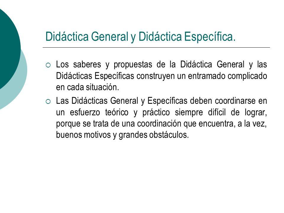 Didáctica General y Didáctica Específica. Los saberes y propuestas de la Didáctica General y las Didácticas Específicas construyen un entramado compli
