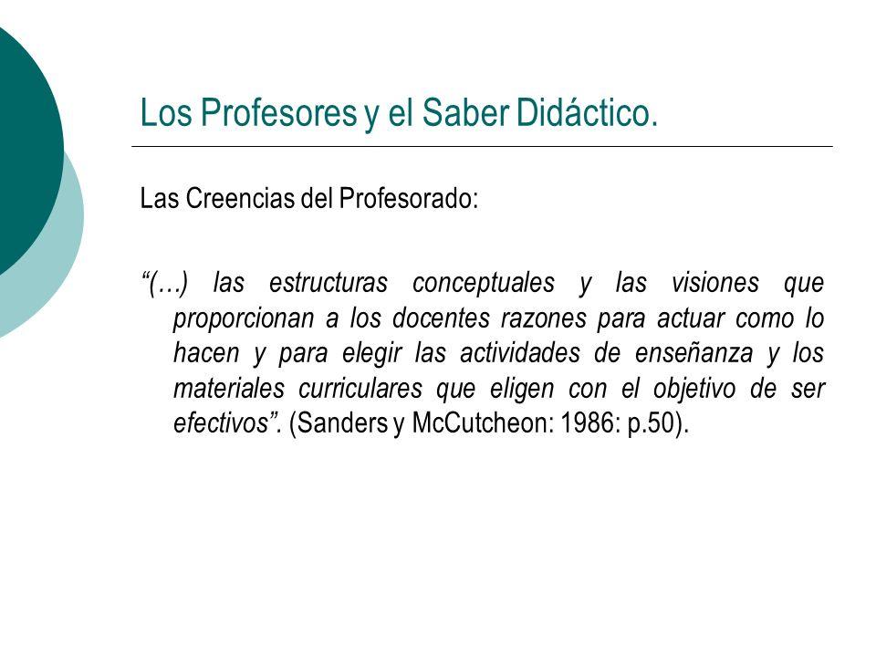 Los Profesores y el Saber Didáctico. Las Creencias del Profesorado: (…) las estructuras conceptuales y las visiones que proporcionan a los docentes ra