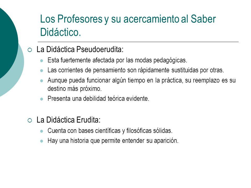 Los Profesores y su acercamiento al Saber Didáctico. La Didáctica Pseudoerudita: Esta fuertemente afectada por las modas pedagógicas. Las corrientes d
