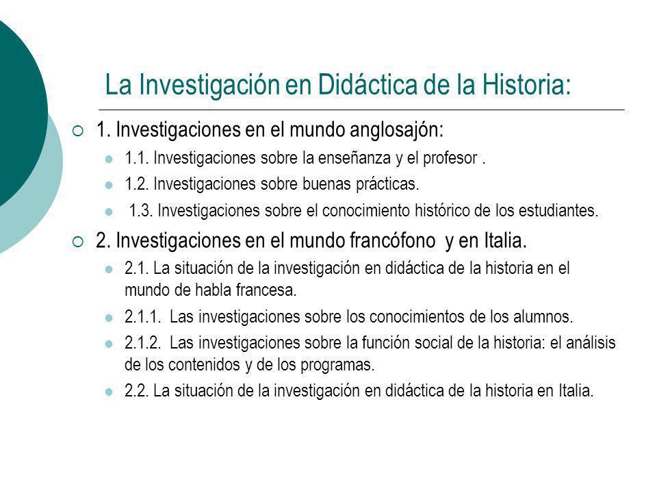 La Investigación en Didáctica de la Historia: 1. Investigaciones en el mundo anglosajón: 1.1. Investigaciones sobre la enseñanza y el profesor. 1.2. I