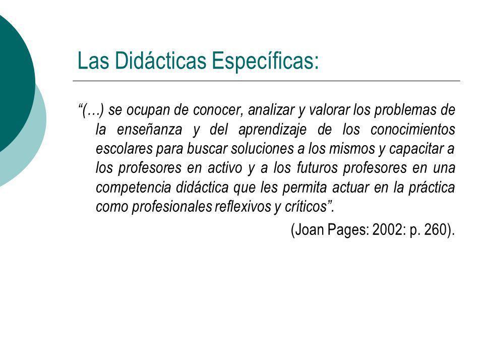 Las Didácticas Específicas: (…) se ocupan de conocer, analizar y valorar los problemas de la enseñanza y del aprendizaje de los conocimientos escolare