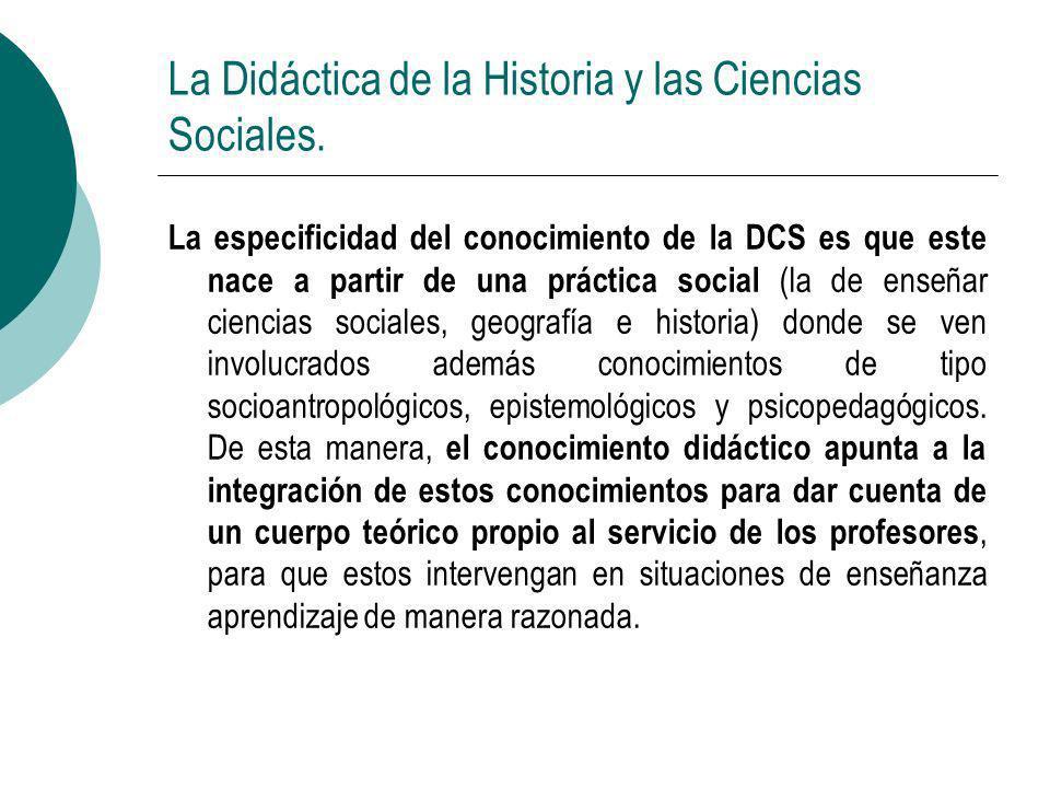 La Didáctica de la Historia y las Ciencias Sociales. La especificidad del conocimiento de la DCS es que este nace a partir de una práctica social (la