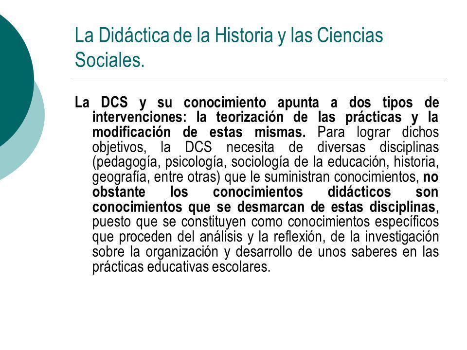 La Didáctica de la Historia y las Ciencias Sociales. La DCS y su conocimiento apunta a dos tipos de intervenciones: la teorización de las prácticas y