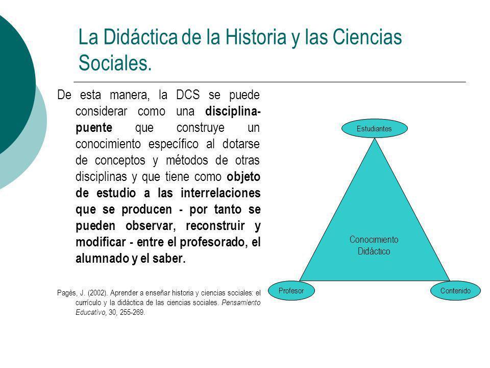 La Didáctica de la Historia y las Ciencias Sociales. De esta manera, la DCS se puede considerar como una disciplina- puente que construye un conocimie