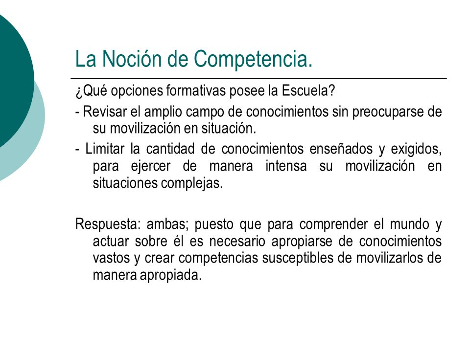 La Noción de Competencia. ¿Qué opciones formativas posee la Escuela? - Revisar el amplio campo de conocimientos sin preocuparse de su movilización en