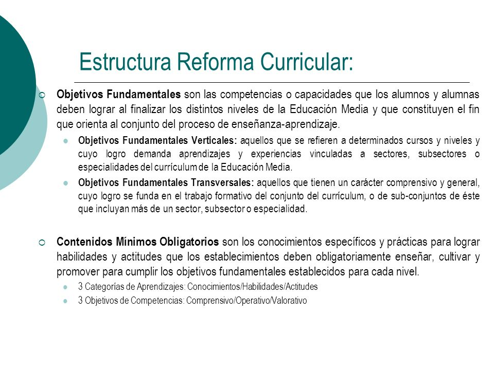 Estructura Reforma Curricular: Objetivos Fundamentales son las competencias o capacidades que los alumnos y alumnas deben lograr al finalizar los dist