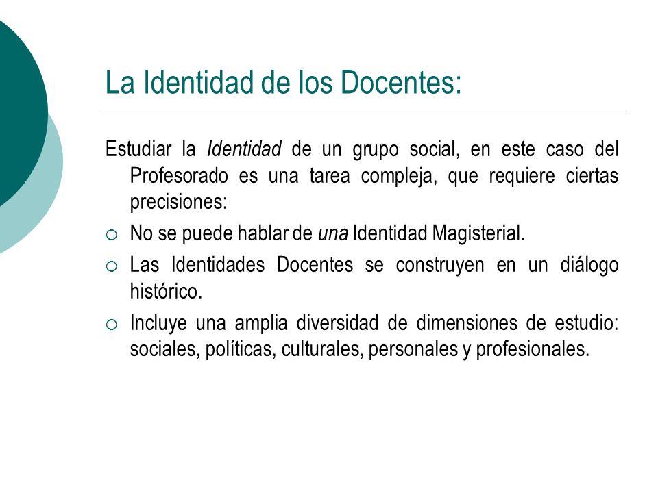 La Identidad de los Docentes: Estudiar la Identidad de un grupo social, en este caso del Profesorado es una tarea compleja, que requiere ciertas preci