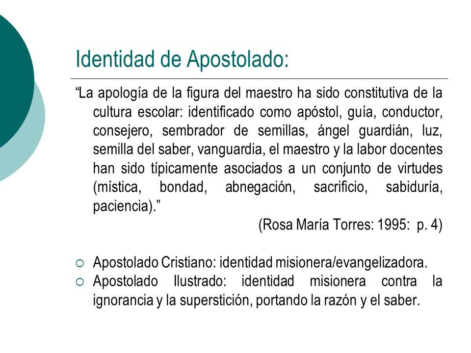 Identidad de Apostolado: La apología de la figura del maestro ha sido constitutiva de la cultura escolar: identificado como apóstol, guía, conductor,