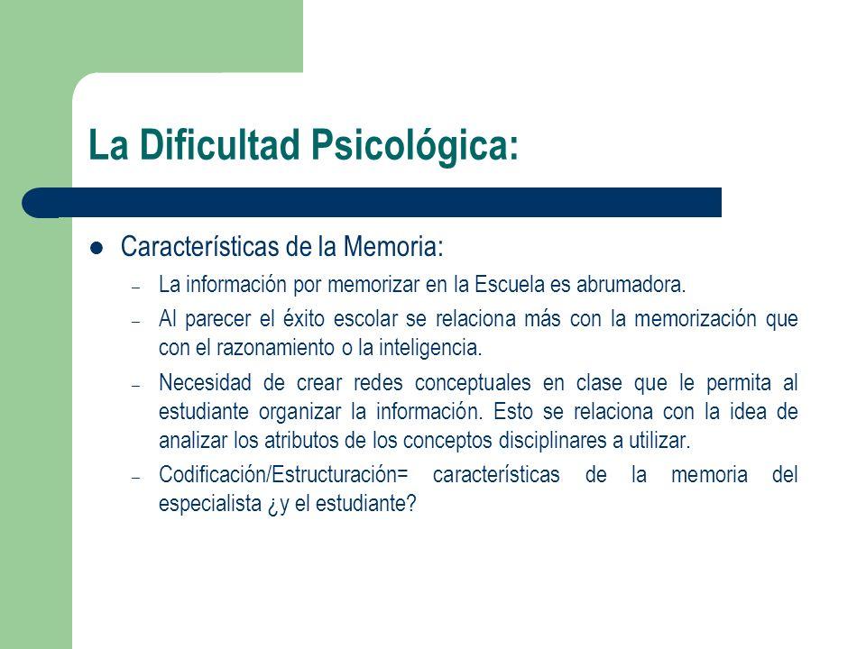 La Dificultad Psicológica: Características de la Memoria: – La información por memorizar en la Escuela es abrumadora. – Al parecer el éxito escolar se