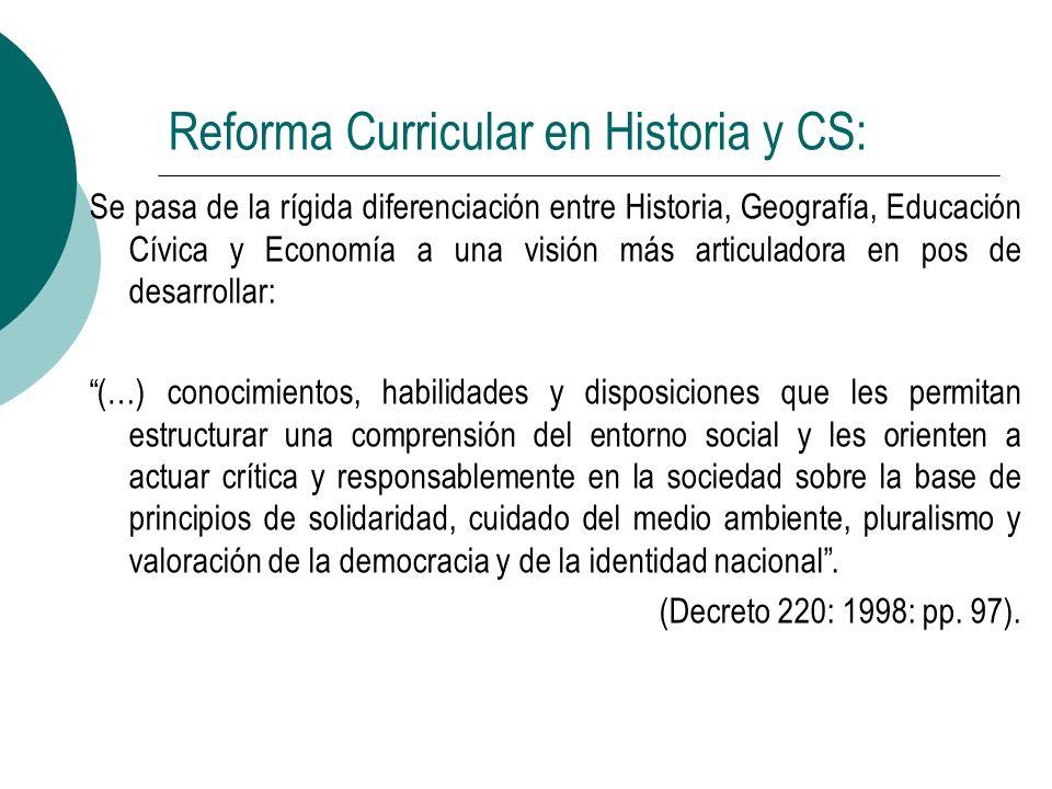 Reforma Curricular en Historia y CS: Se pasa de la rígida diferenciación entre Historia, Geografía, Educación Cívica y Economía a una visión más artic