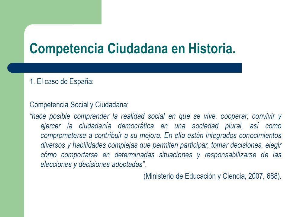 Competencia Ciudadana en Historia. 1. El caso de España: Competencia Social y Ciudadana: hace posible comprender la realidad social en que se vive, co