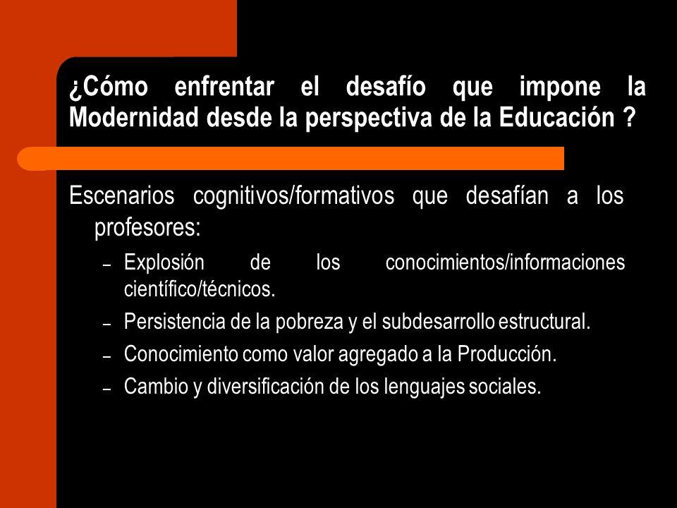 ¿Cómo enfrentar el desafío que impone la Modernidad desde la perspectiva de la Educación ? Escenarios cognitivos/formativos que desafían a los profeso