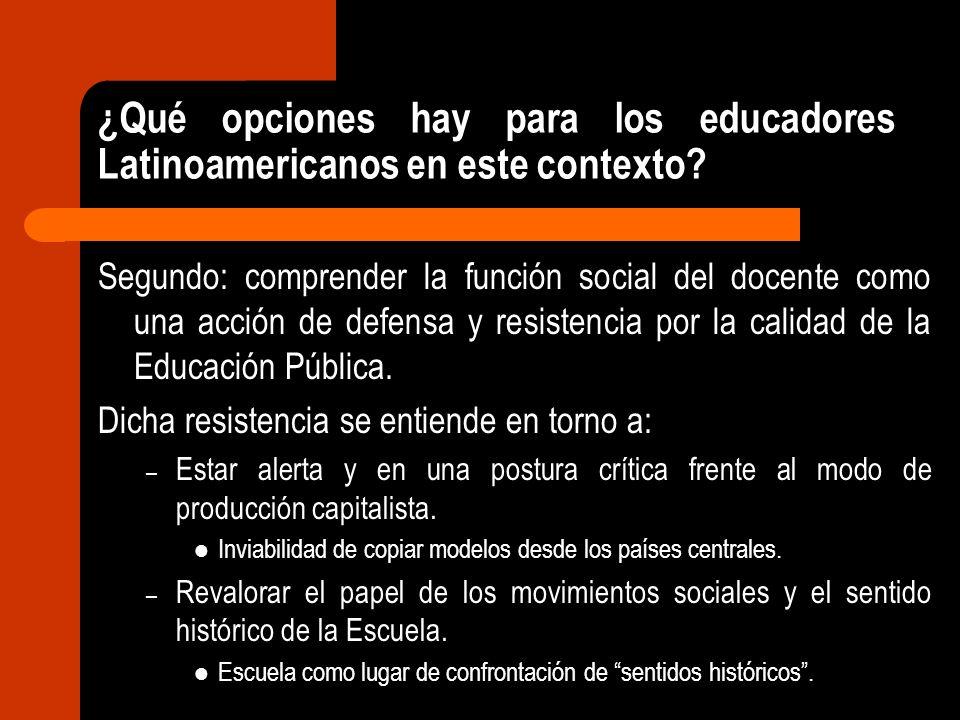 ¿Qué opciones hay para los educadores Latinoamericanos en este contexto? Segundo: comprender la función social del docente como una acción de defensa