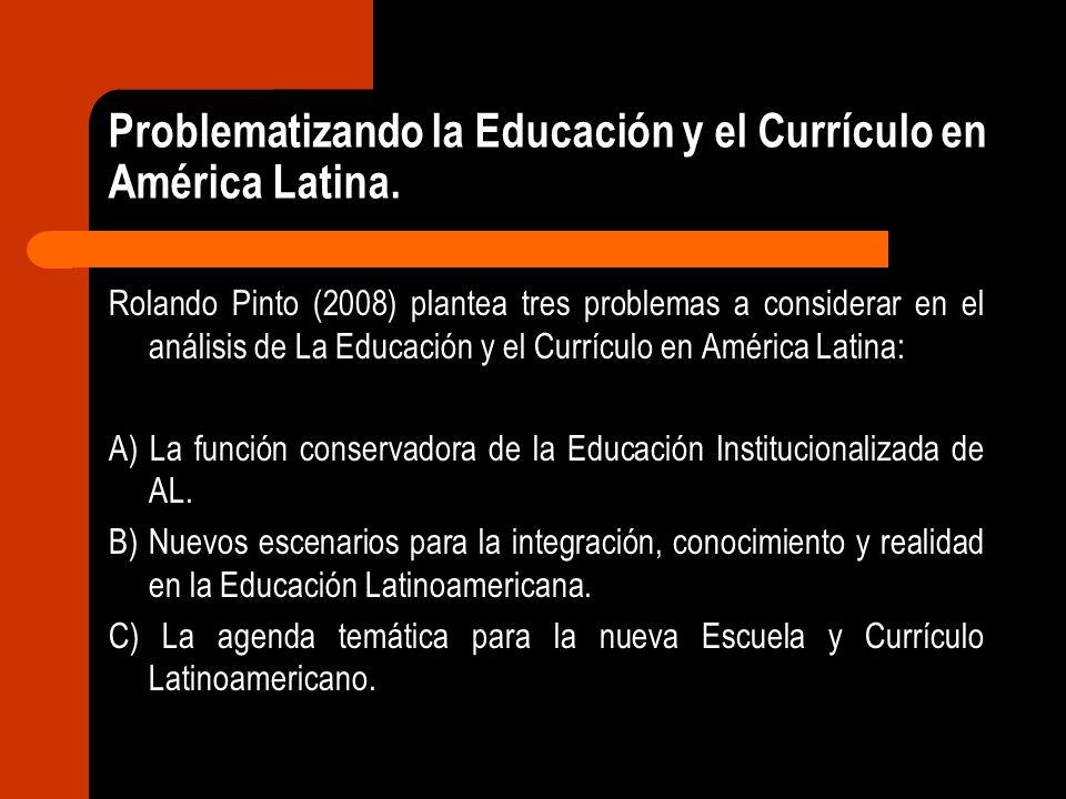 Problematizando la Educación y el Currículo en América Latina. Rolando Pinto (2008) plantea tres problemas a considerar en el análisis de La Educación