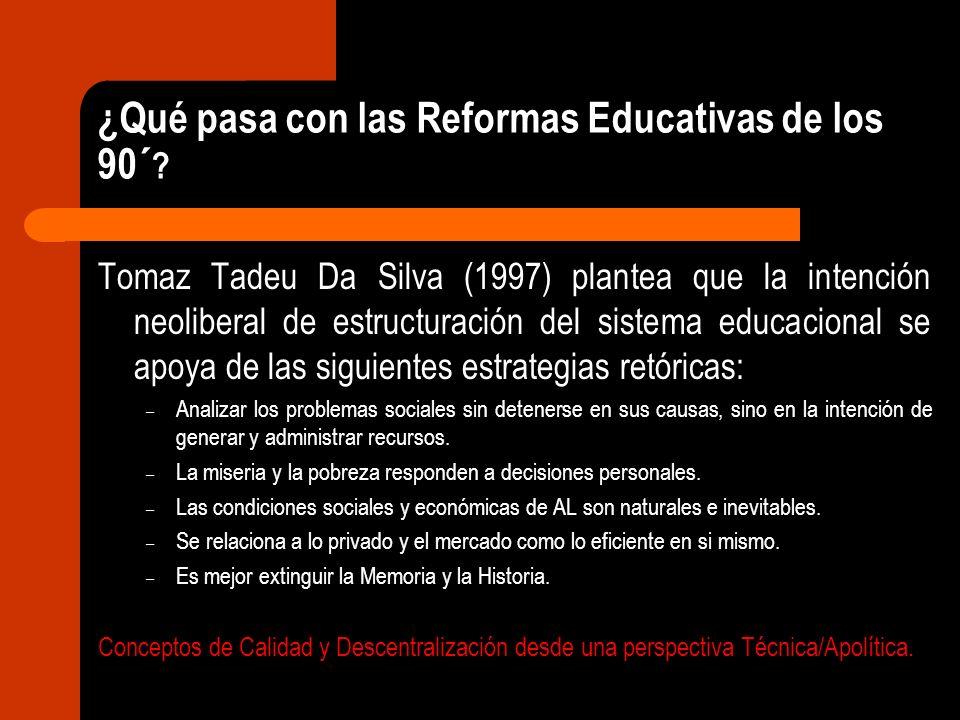 ¿Qué pasa con las Reformas Educativas de los 90´ ? Tomaz Tadeu Da Silva (1997) plantea que la intención neoliberal de estructuración del sistema educa