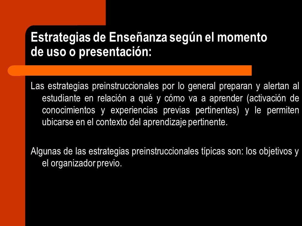 Estrategias de Enseñanza según el momento de uso o presentación: Las estrategias preinstruccionales por lo general preparan y alertan al estudiante en