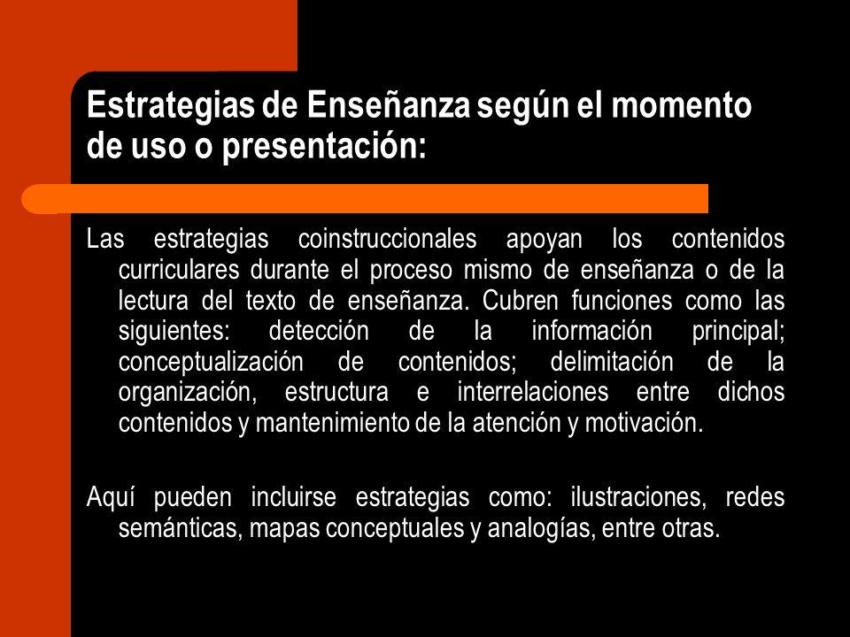 Estrategias de Enseñanza según el momento de uso o presentación: Las estrategias coinstruccionales apoyan los contenidos curriculares durante el proce