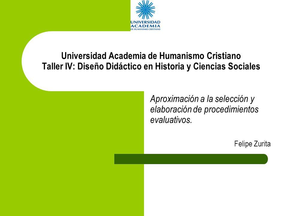 Universidad Academia de Humanismo Cristiano Taller IV: Diseño Didáctico en Historia y Ciencias Sociales Aproximación a la selección y elaboración de p
