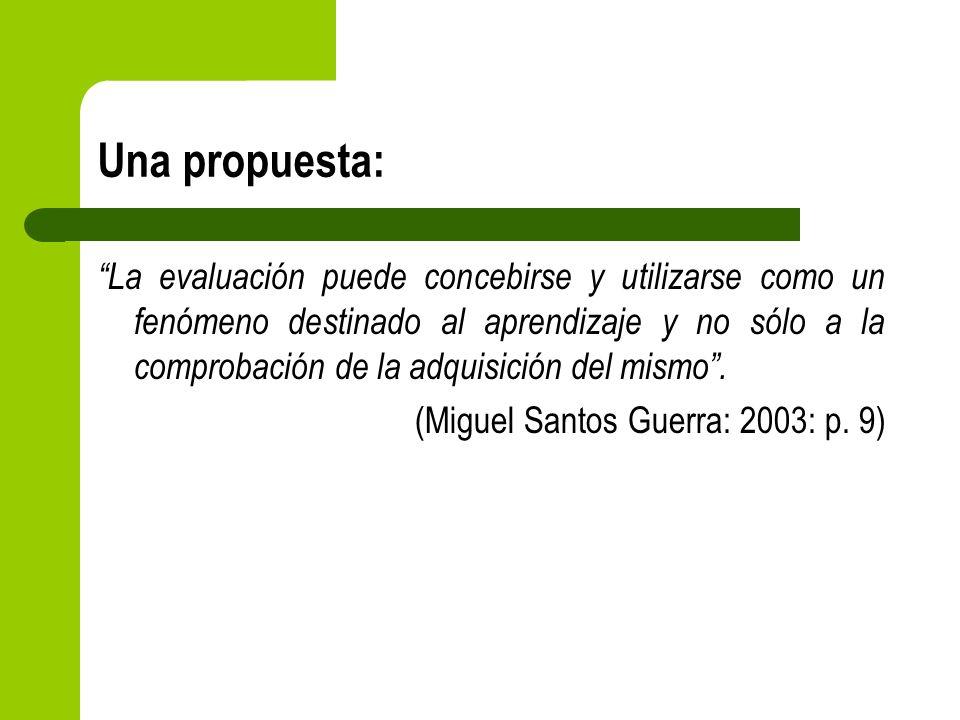 Una propuesta: La evaluación puede concebirse y utilizarse como un fenómeno destinado al aprendizaje y no sólo a la comprobación de la adquisición del