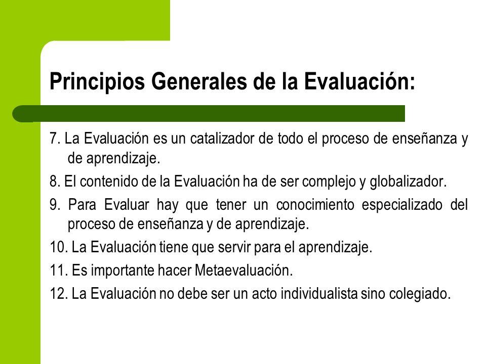 Principios Generales de la Evaluación: 7. La Evaluación es un catalizador de todo el proceso de enseñanza y de aprendizaje. 8. El contenido de la Eval