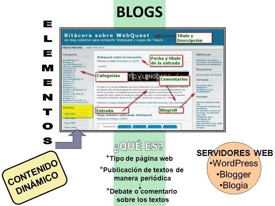 BLOGS * Tipo de página web * Publicación de textos de manera periódica * Debate o comentario sobre los textos WordPress Blogger Blogia SERVIDORES WEB