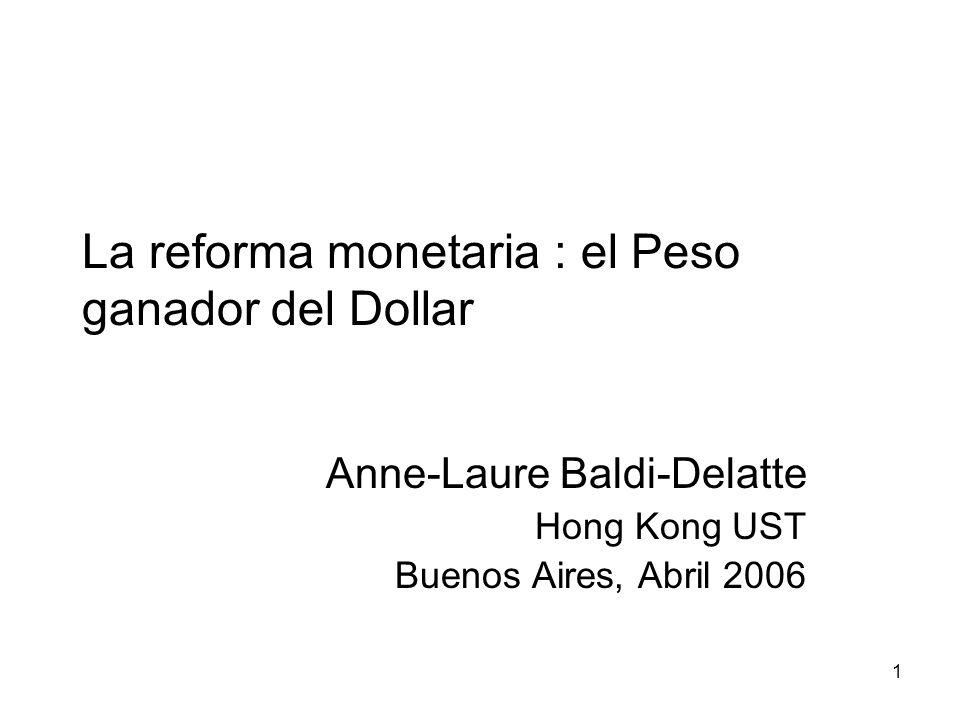 1 La reforma monetaria : el Peso ganador del Dollar Anne-Laure Baldi-Delatte Hong Kong UST Buenos Aires, Abril 2006
