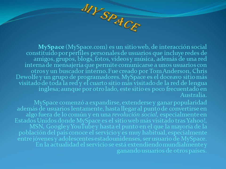 MySpace (MySpace.com) es un sitio web, de interacción social constituido por perfiles personales de usuarios que incluye redes de amigos, grupos, blog