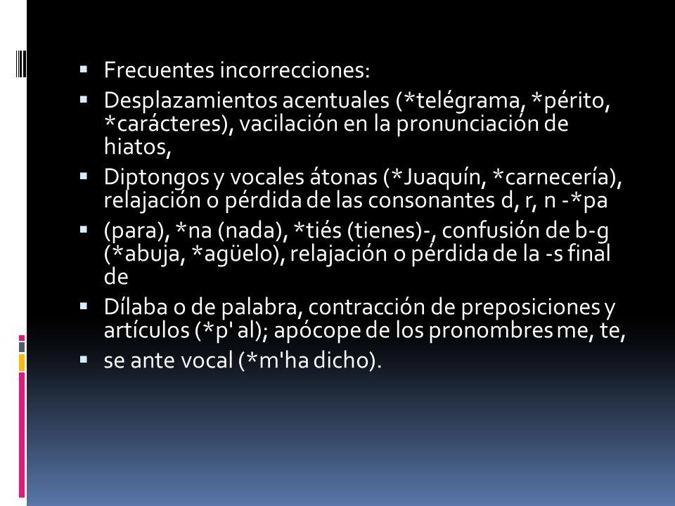 Frecuentes incorrecciones: Desplazamientos acentuales (*telégrama, *périto, *carácteres), vacilación en la pronunciación de hiatos, Diptongos y vocale