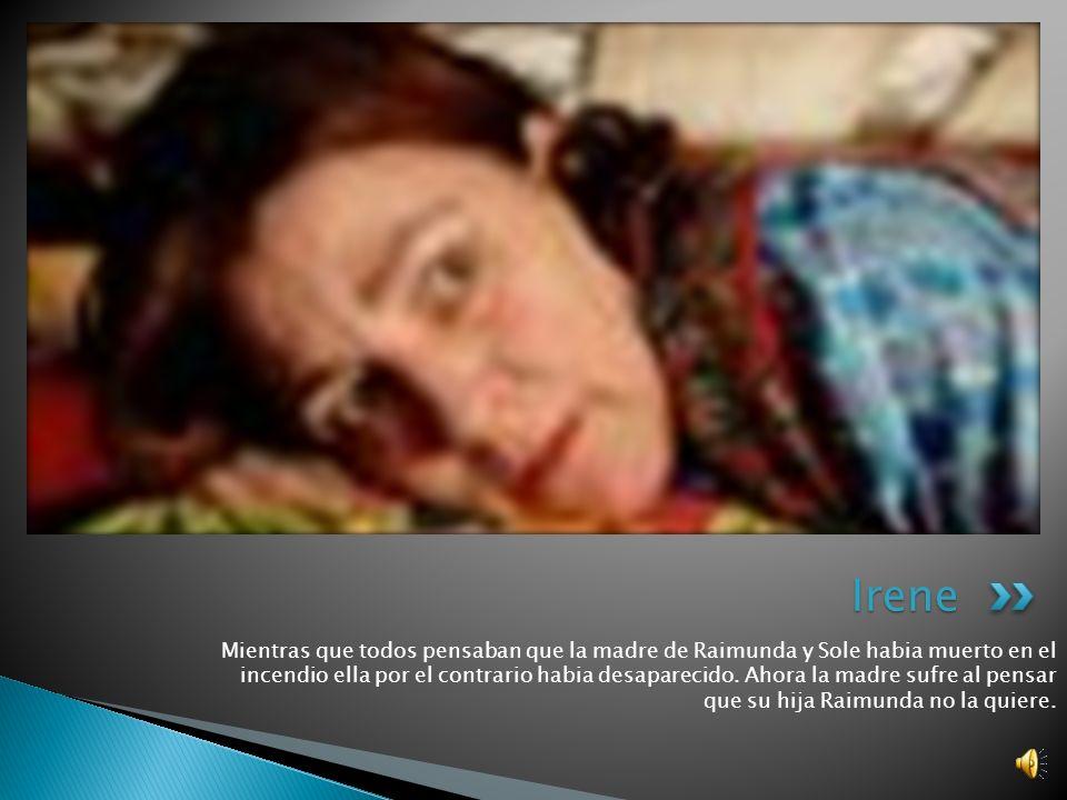 Raimunda, el personaje principal, es madre de Paula, hermana de Sole e hija de Irene. Ella es una mujer de valentia y compasion. Raimunda