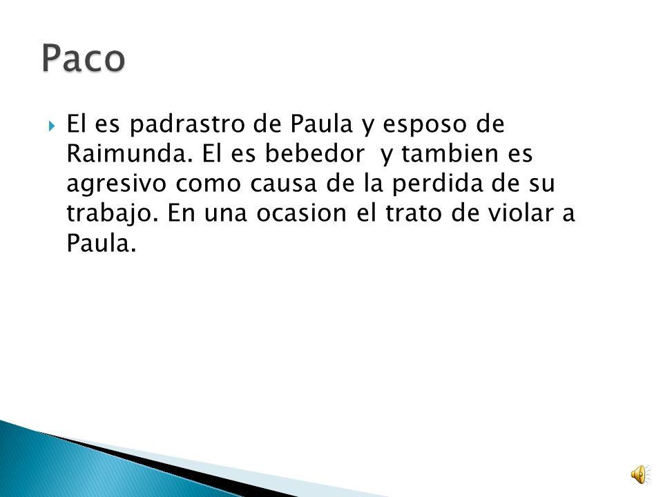 Paula es la hija de Raimunda.y se siente culpable por la muerte de su padre Paco.
