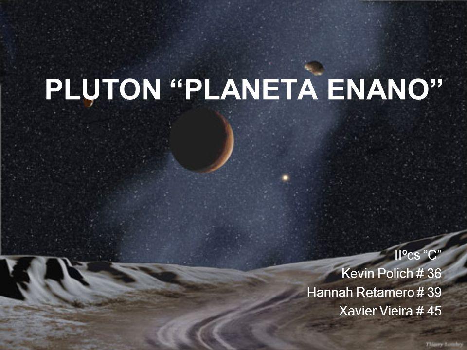 PLUTON PLANETA ENANO IIºcs C Kevin Polich # 36 Hannah Retamero # 39 Xavier Vieira # 45