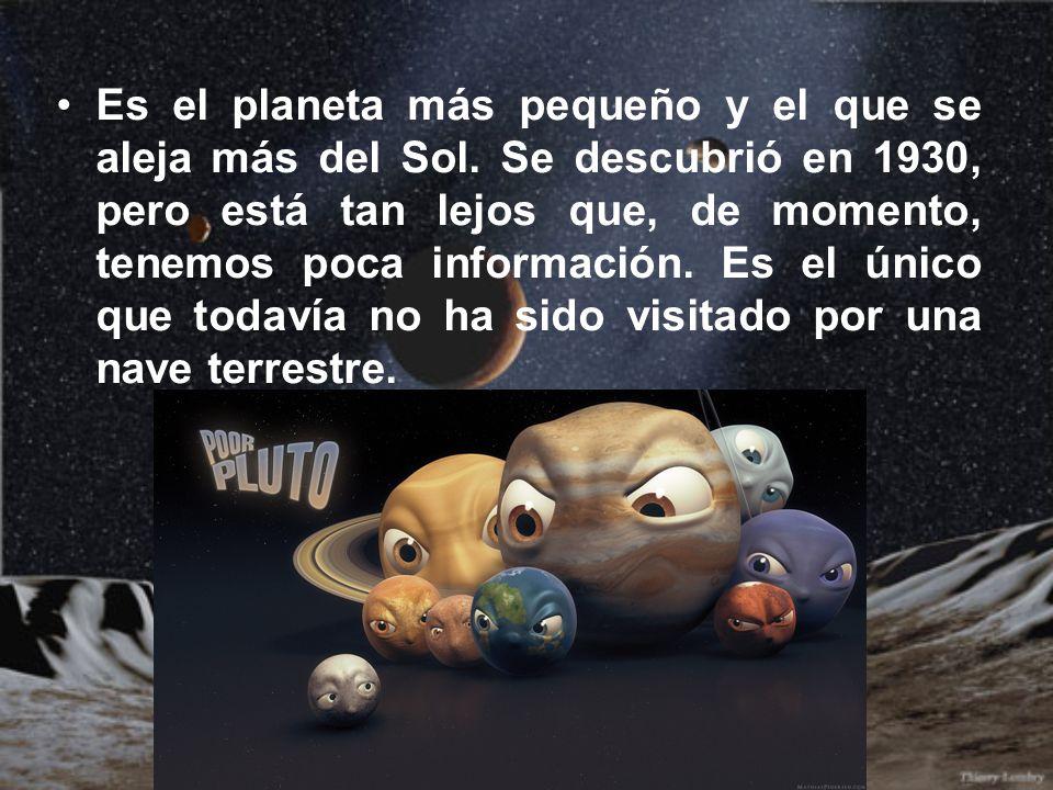 Es el planeta más pequeño y el que se aleja más del Sol. Se descubrió en 1930, pero está tan lejos que, de momento, tenemos poca información. Es el ún