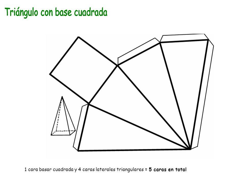 1 cara basar cuadrada y 4 caras laterales triangulares = 5 caras en total